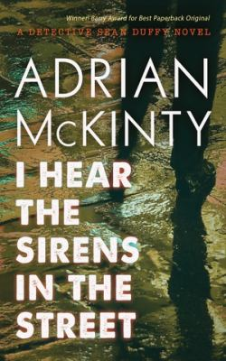 I hear the sirens in the street : a Detective Sean Duffy novel
