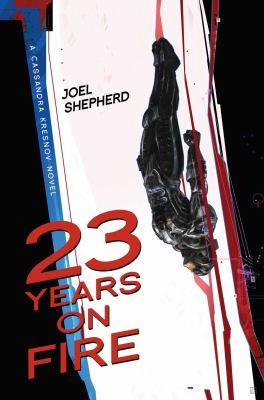 23 Years on Fire a Cassandra Kresnov Novel
