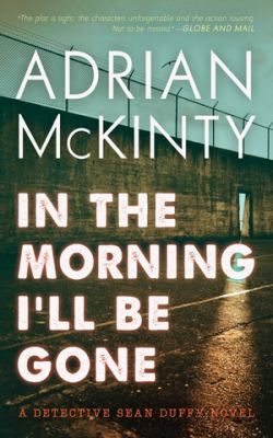 In the morning I'll be gone : a Detective Sean Duffy novel