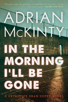 In the morning I'll be gone a Detective Sean Duffy novel