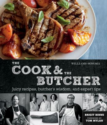The cook & the butcher : [juicy recipes for everyday beef, pork, lamb, and veal dishes]
