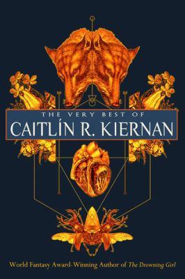 The very best of Caitlín R. Kiernan.