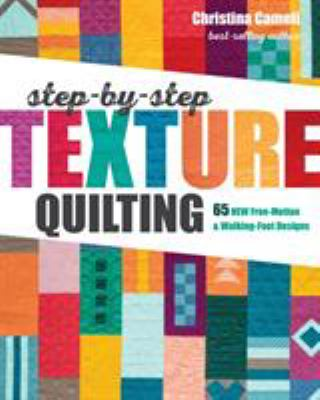Step-by-step texture quilting :  65 new free-motion & walking-foot designs
