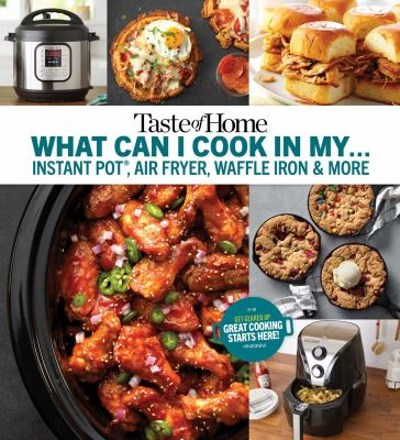 Taste of home :  what can I cook in my... Instant Pot, air fryer, waffle iron & more