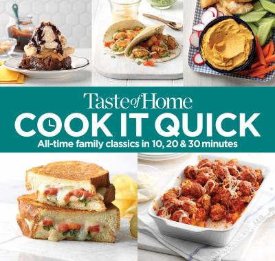 Taste of home cook it quick :  all-time family classics in 10, 20 & 30 minutes