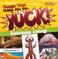 Things that make you go yuck! : extreme living