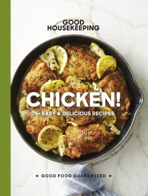 Good Housekeeping Chicken! :  75+ Easy & Delicious Recipes