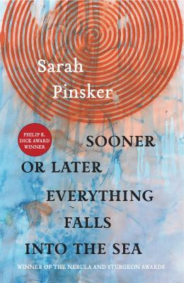 Sooner or later everything falls into the sea: stories