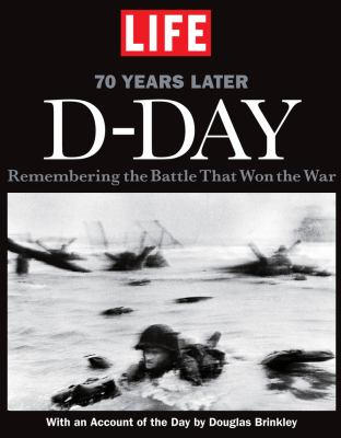D-Day : 70 years later : remembering the battle that won the war