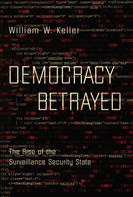 Democracy betrayed : the rise of the surveillance security state