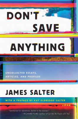 Don't save anything : uncollected essays, articles, and profiles