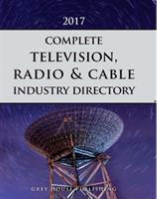 Complete Television, Radio & Cable Industry Directory, 2017 + 1 Year Online Access