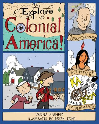 Explore Colonial America! 25 Great Projects,  Activities, Experiments