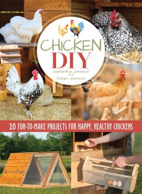 Cover Image for CHICKEN DIY: 20 FUN-TO-BUILD PROJECTS FOR HAPPY AND HEALTHY CHICKENS