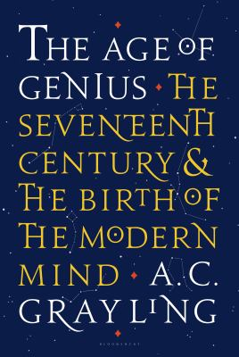 The age of genius : the seventeenth century and the birth of the modern mind