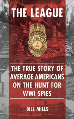 The league: the true story of average Americans on the hunt for WWI spies