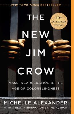 The New Jim Crow : Mass Incarceration in the Age of Colorblindness.