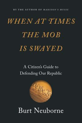 When at times the mob is swayed: a citizen's guide to defending our republic