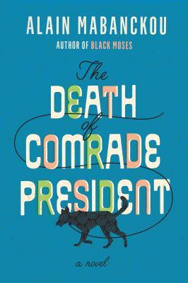 The death of comrade president : a novel
