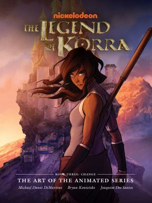 The legend of Korra : the art of the animated series. Book 3, Change