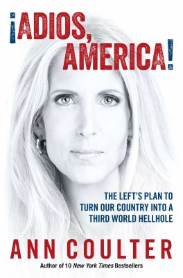 Adios, America!: the left's plan to turn our country into a third world hellhole