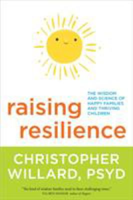 Cover Image for Raising resilience : the wisdom and science of happy families and thriving childre
