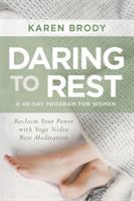 Daring to rest :  reclaim your power with Yoga Nidra rest meditation