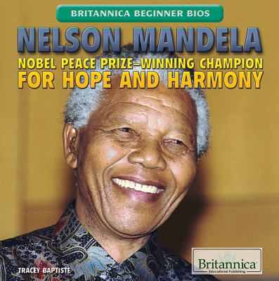 Nelson Mandela : Nobel Peace Prize-winning champion for hope and harmony