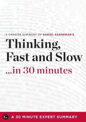 A conscise summary of Daniel Kahneman's Thinking, fast and slow-- in 30 minutes
