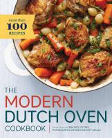 The modern dutch oven cookbook : fresh ideas for braises, stews, pot roasts & other one-pot meals
