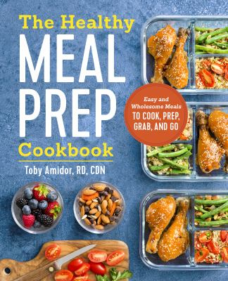 The healthy meal prep cookbook : easy and wholesome meals to cook, prep, grab, and go