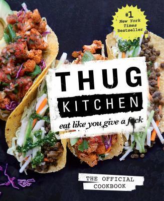 Thug Kitchen : eat like you give a f*ck.