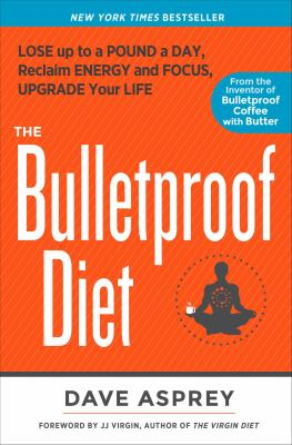 The bulletproof diet : lose up to a pound a day, reclaim energy and focus, upgrade your life