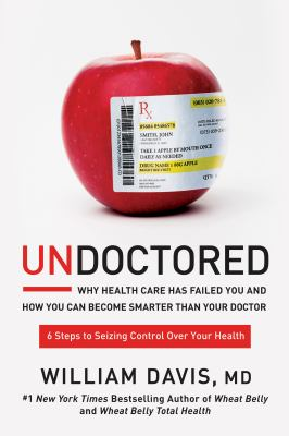 Undoctored : why health care has failed you and how you can become smarter than your doctor