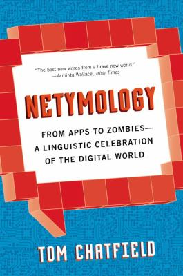 Netymology : from apps to zombies : a linguistic celebration of the digital world