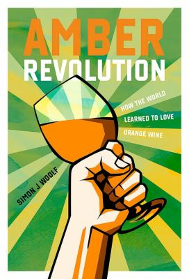 Amber revolution :  how the world learned to love orange wine