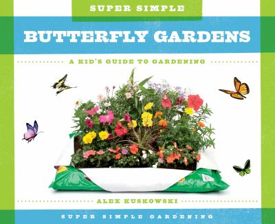 Super simple butterfly gardens : a kid's guide to gardening