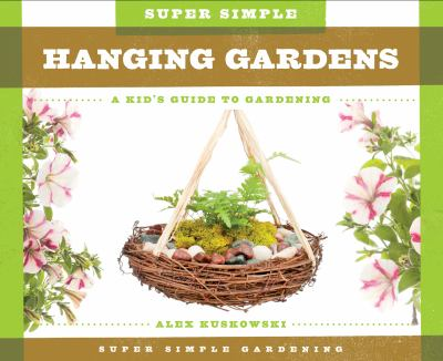 Super simple hanging gardens : a kid's guide to gardening