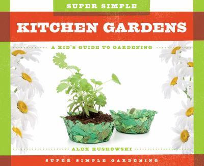 Super simple kitchen gardens : a kid's guide to gardening