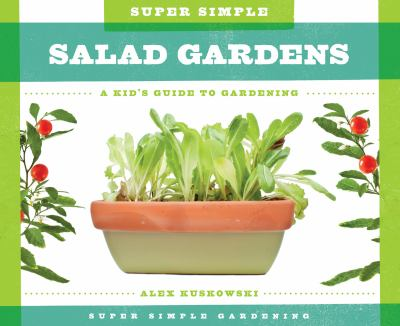 Super simple salad gardens : a kid's guide to gardening