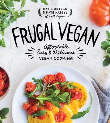 Frugal vegan :  affordable, easy & delicious vegan cooking