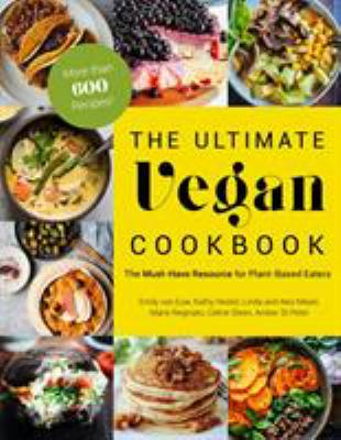The ultimate vegan cookbook :  the must-have resource for plant-based eaters