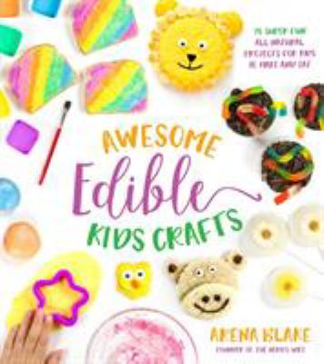 Cover Image for Awesome edible kids crafts : 75 super-fun all-natural projects for kids to make and eat / Arena Blake.