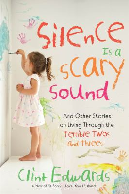 Silence is a scary sound: and other stories on living through the terrible twos and threes