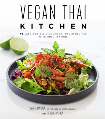 Vegan Thai Kitchen :  75 Easy and Delicious Plant-Based Recipes With Bold Flavors