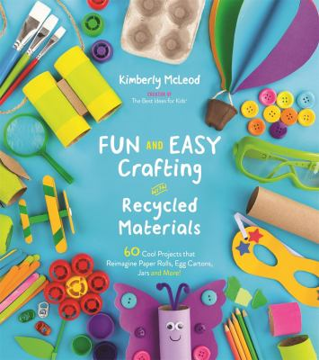 Link to Catalogue record for Fun and easy crafting with recycled materials : 60 cool projects that reimagine paper rolls, egg carton, jars and more!