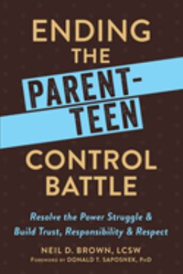 Ending the parent-teen control battle :  resolve the power struggle & build trust, responsibility, and respect