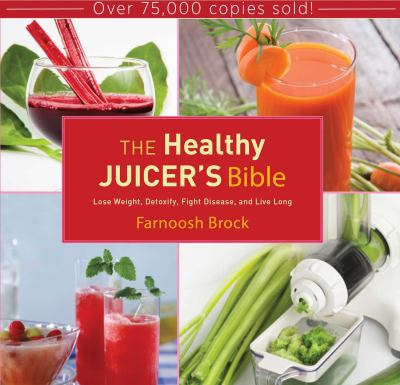 The healthy juicer's bible [electronic resource] :  lose weight, detoxify, fight disease, and live long