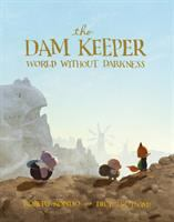 The dam keeper. Book two, World without darkness