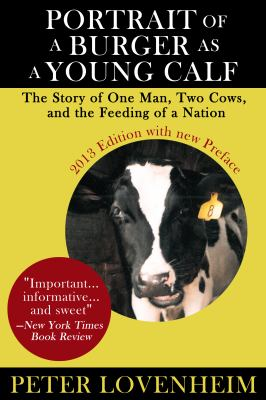 Portrait of a burger as a young calf : the true story of one man, two cows and the feeding of a nation